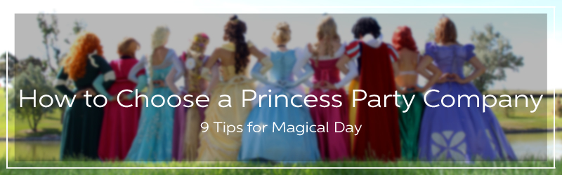 9 Tips for How to Choose a Princess Party Company